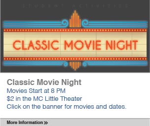 Classic Movie Night, Movies Start at 8:00 P.M. Two dollars in the MC Little Theater, Click on the banner for movies and dates.