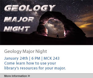 Geology Major Night. January 24 at 6 p.m. in the Mckay Library. Come learn how to use your library's resources for your major.